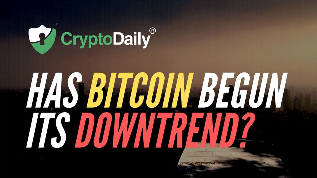 Has Bitcoin (BTC) Begun Its Downtrend?