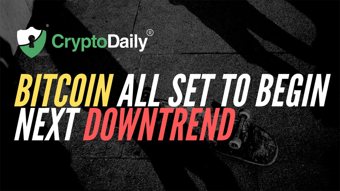 Bitcoin All Set To Begin Next Downtrend