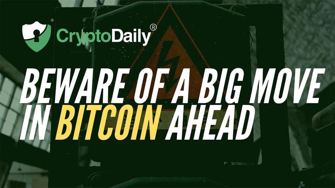 Beware Of A Big Move In Bitcoin Ahead