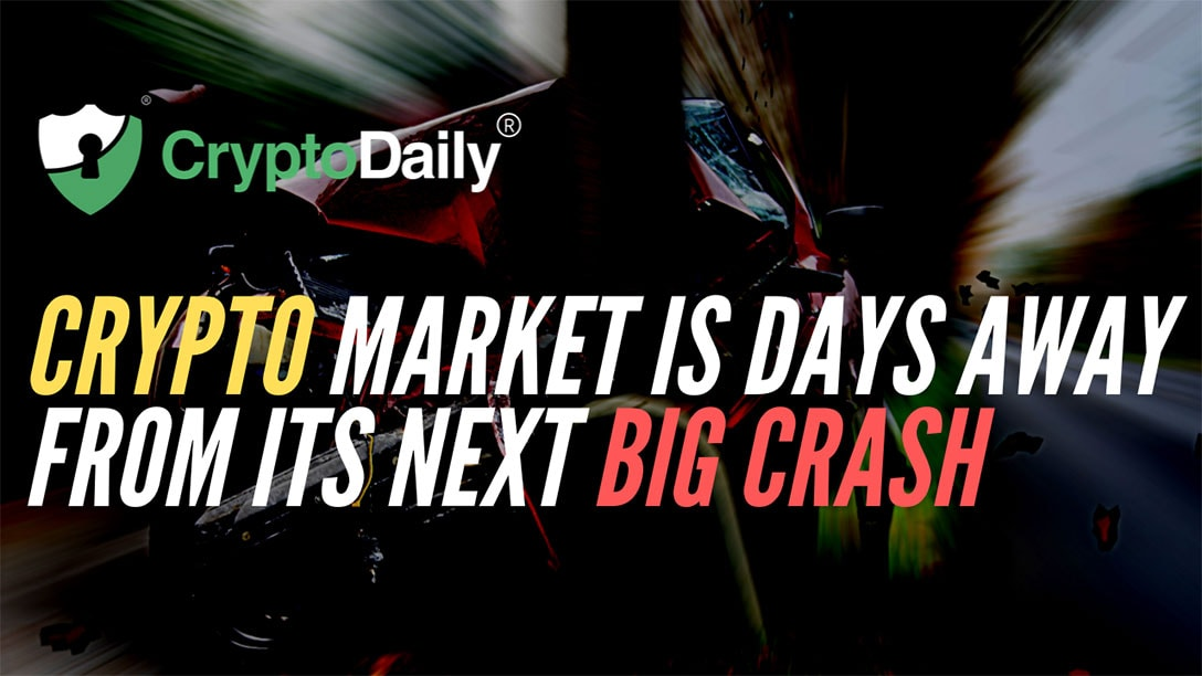 Crypto Market Is Days Away From Its Next Big Crash