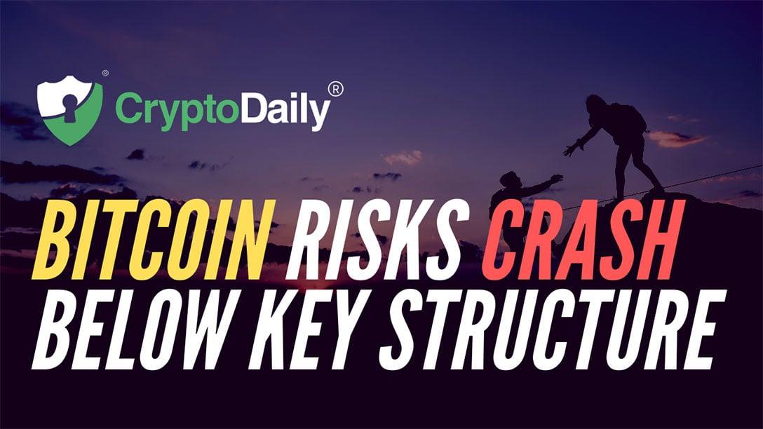 Bitcoin Risks Crash Below Key Structure