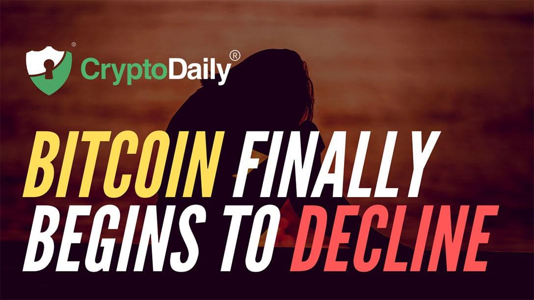 Bitcoin Finally Begins To Decline
