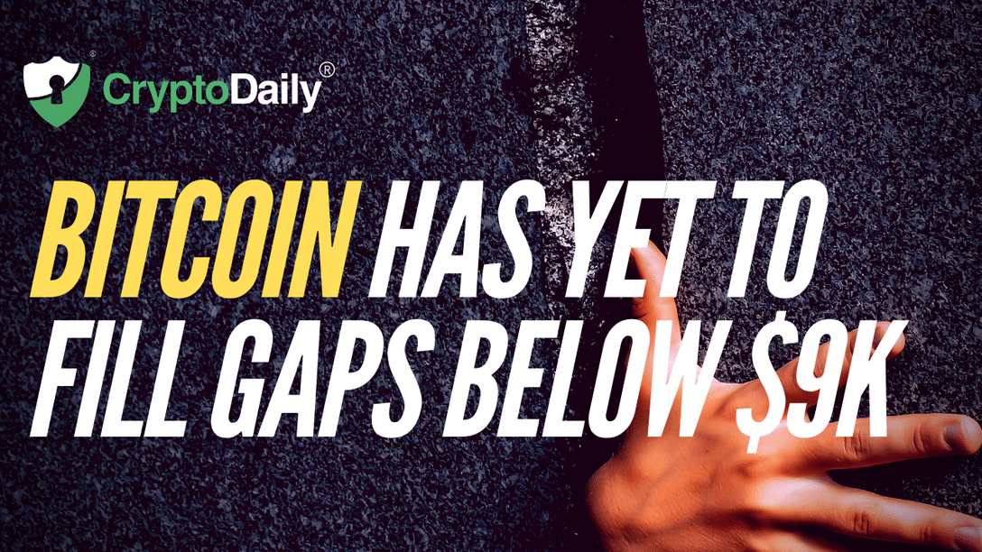 Bitcoin Has Yet To Fill Gaps Below $9k