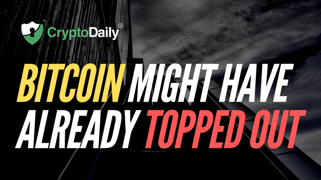 Bitcoin Might Have Already Topped Out