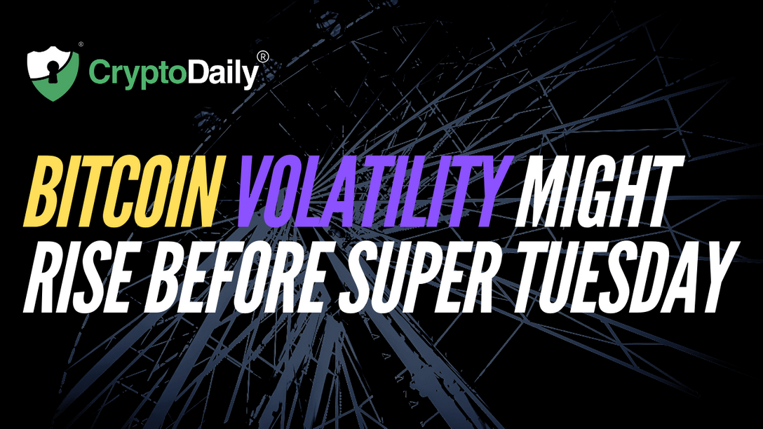 Bitcoin Volatility Might Rise Before Super Tuesday