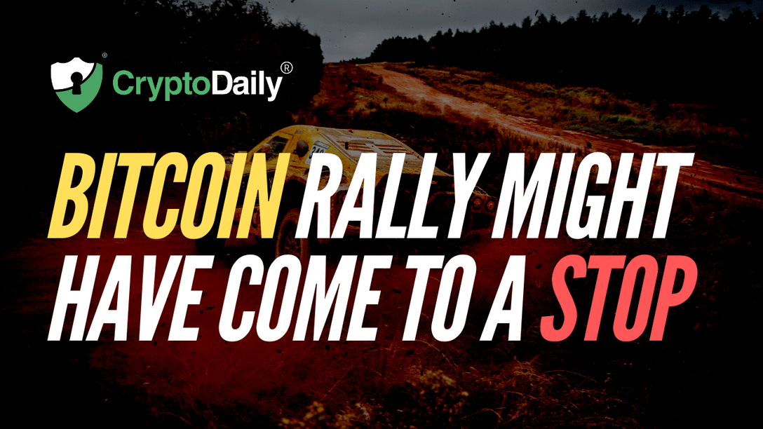 Bitcoin Rally Might Have Come To A Stop