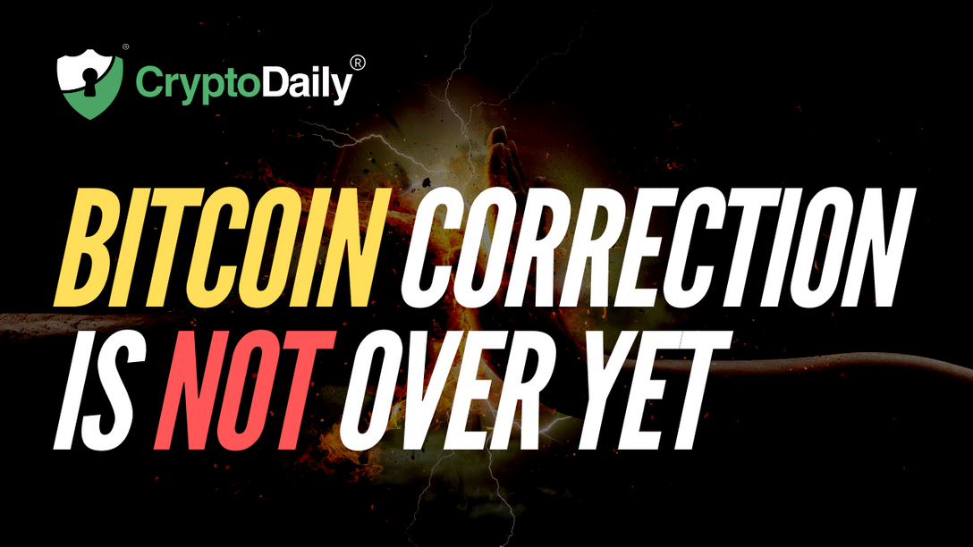 Bitcoin Correction Is Not Over Yet