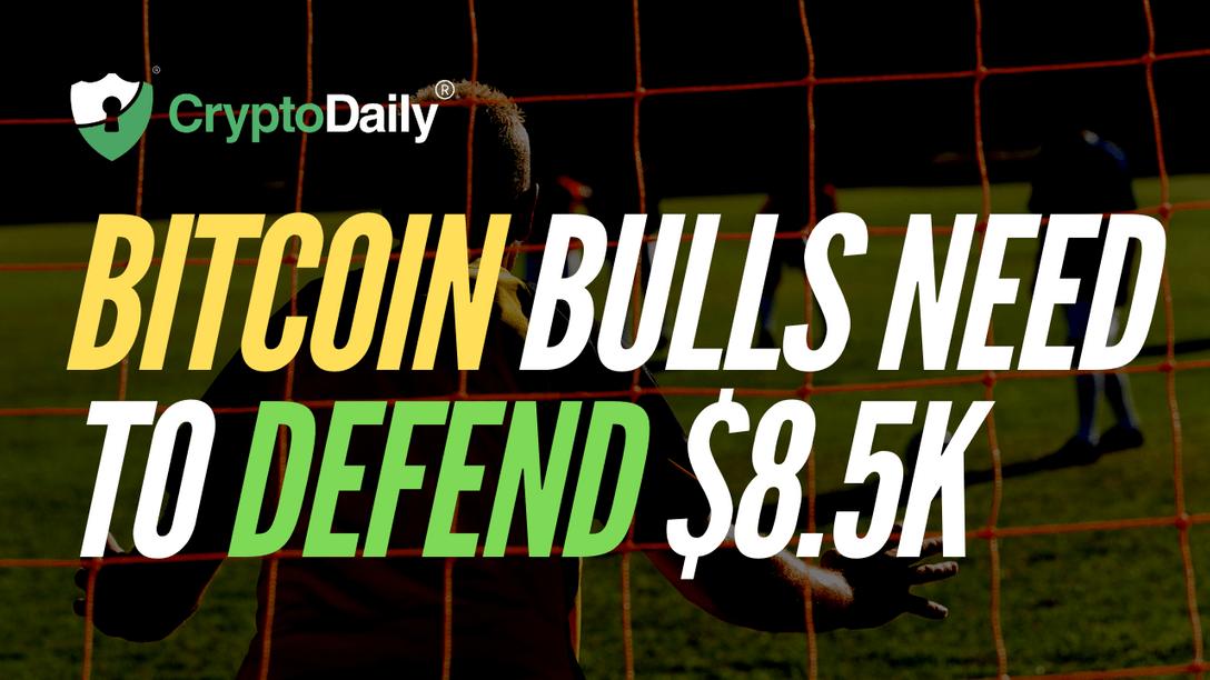 Bitcoin Bulls Need To Defend $8.5k