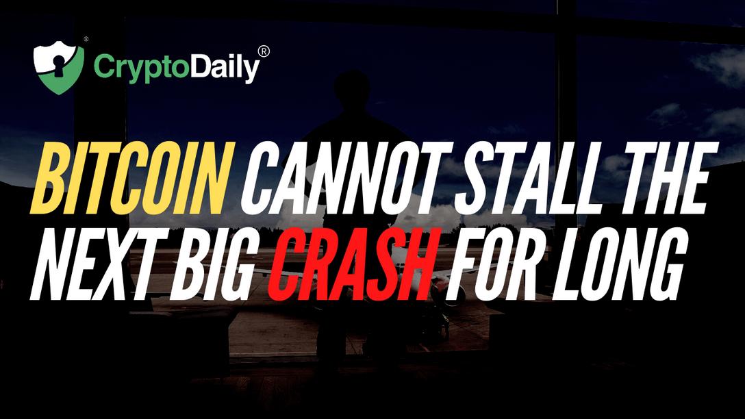 Bitcoin Cannot Stall The Next Big Crash For Long