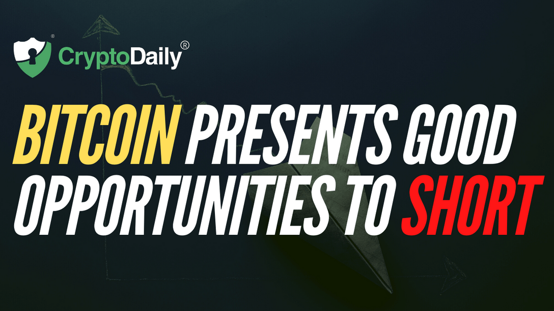 Bitcoin Presents Good Opportunities To Short